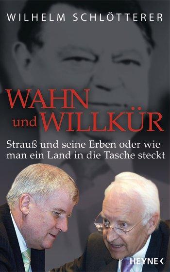 Wilhelm Schlötterer: »Wahn und Willkür«