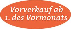 Vorverkauf ab 1. des Vormonates