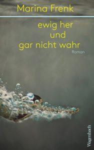 Marina Frenk: »ewig her und gar nicht wahr« (Wagenbach)
