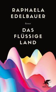 Raphaela Edelbauer: »Das flüssige Land« (Klett-Cotta)