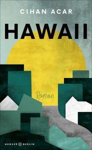 Cihan Acar: »Hawaii« (Hanser Berlin)