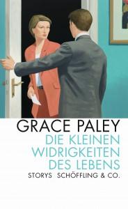 Grace Paley: »Die kleinen Widrigkeiten des Lebens« (Aus dem Englischen von Sigrid Ruschmeier, Schöffling & Co) Euro 19,95 ISBN 978-3-89561-235-0