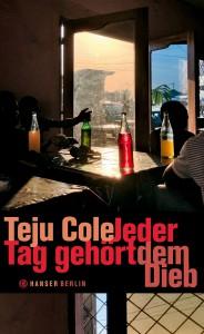 Teju Cole: »Jeder Tag gehört dem Dieb« (Hanser Berlin, übersetzt von Christine Richter-Nilsson) ISBN 978-3-446-24772-7 Euro 18,90
