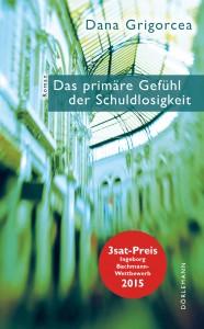 Dana Grigorcea »Das primäre Gefühl der Schuldlosigkeit« (Dörlemann Verlag). Euro 22.-