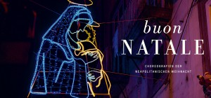 »Buon Natale. Choreographie der neapolitanischen Weihnacht«